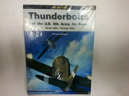 Thunderbolts of the U.S. 8th. Army Air Force